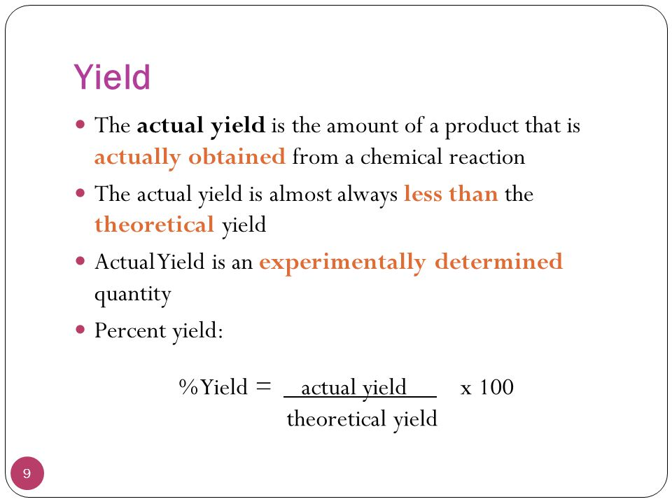 Yield The actual yield is the amount of a product that is actually obtained from a chemical reaction.