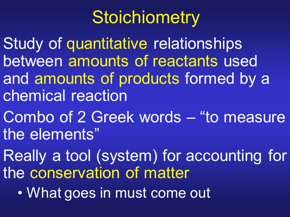 Stoichiometry Study of quantitative relationships between amounts of reactants used and amounts of products formed by a chemical reaction.