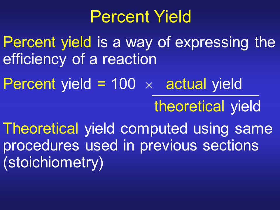 Percent Yield Percent yield is a way of expressing the efficiency of a reaction. Percent yield = 100  actual yield.