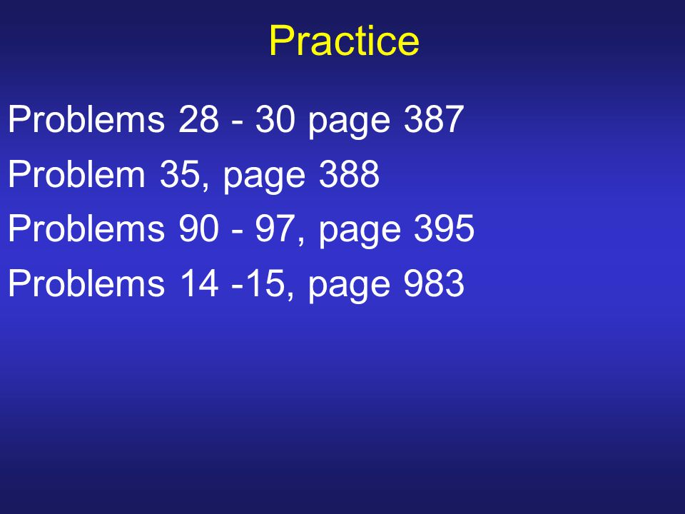 Practice Problems 28 - 30 page 387 Problem 35, page 388