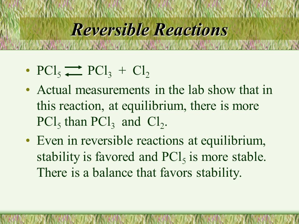 Reversible Reactions PCl5 PCl3 + Cl2