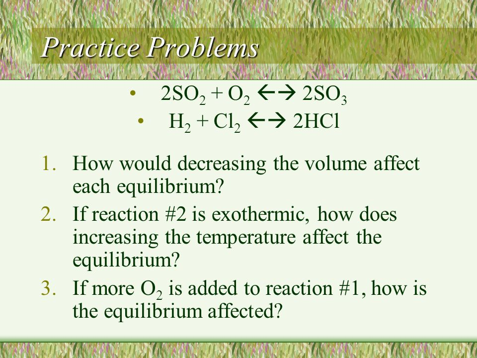 Practice Problems 2SO2 + O2  2SO3 H2 + Cl2  2HCl