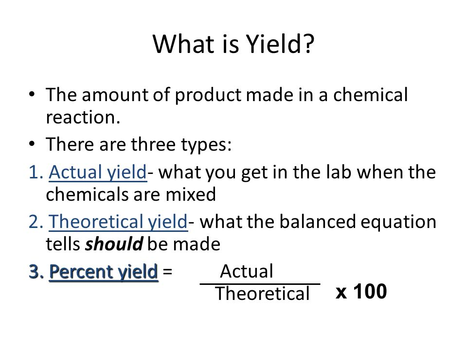 What is Yield The amount of product made in a chemical reaction.