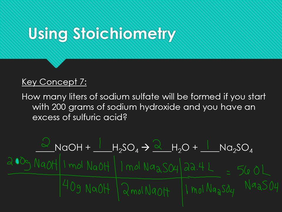 Using Stoichiometry ____NaOH + ____H2SO4  ____H2O + ____Na2SO4