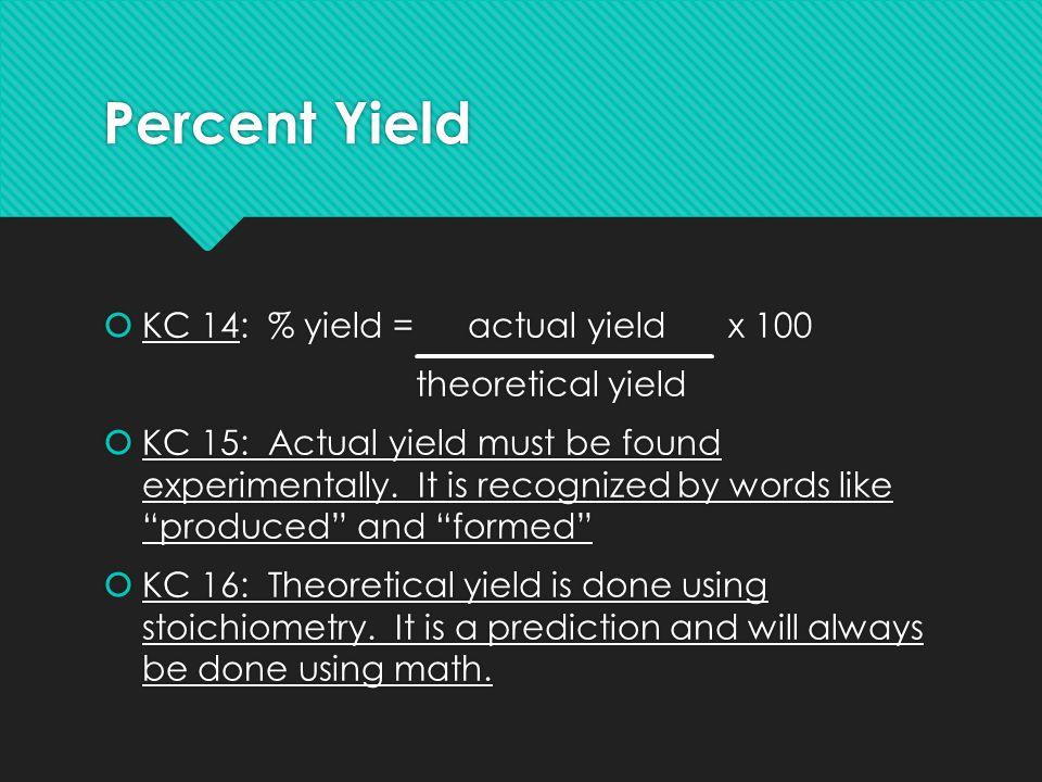 Percent Yield KC 14: % yield = actual yield x 100 theoretical yield