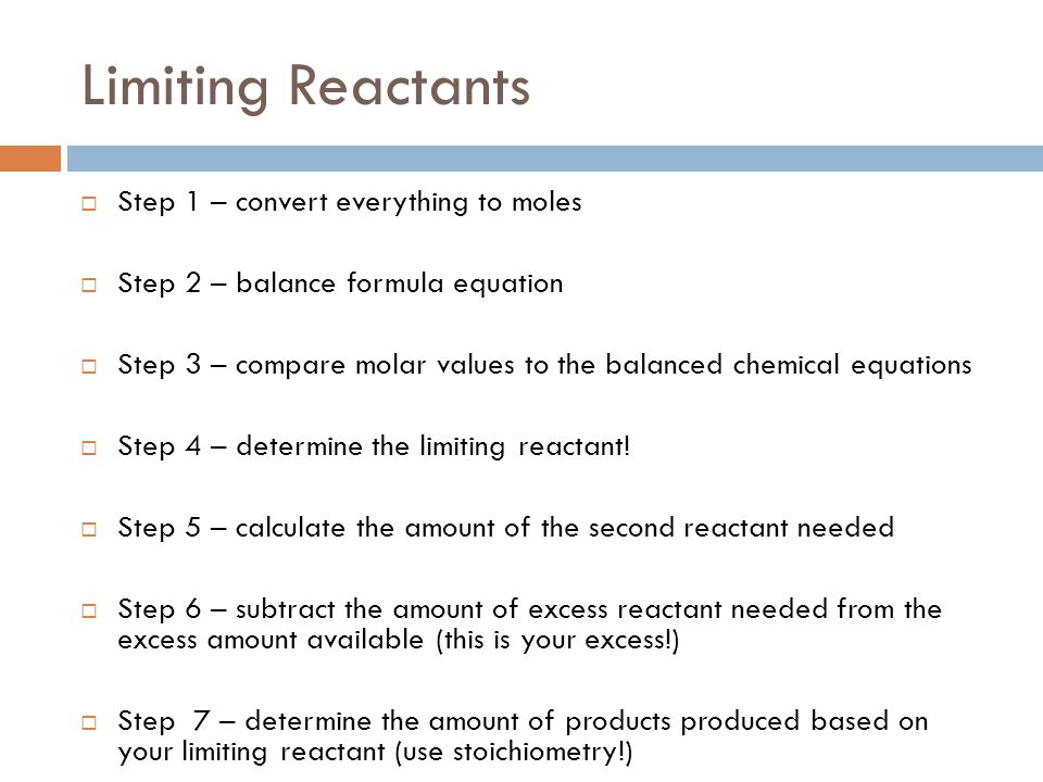 Limiting Reactants Step 1 – convert everything to moles