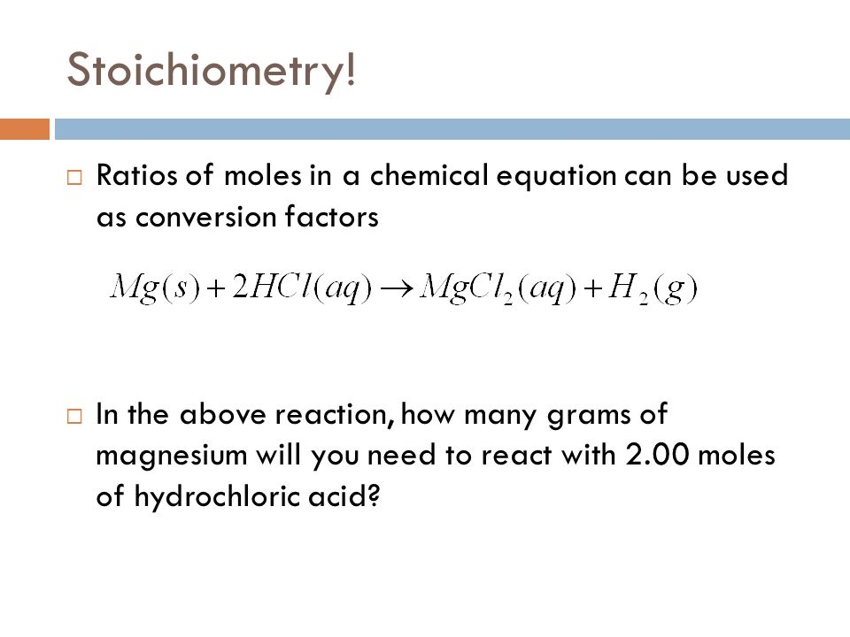 Stoichiometry! Ratios of moles in a chemical equation can be used as conversion factors.