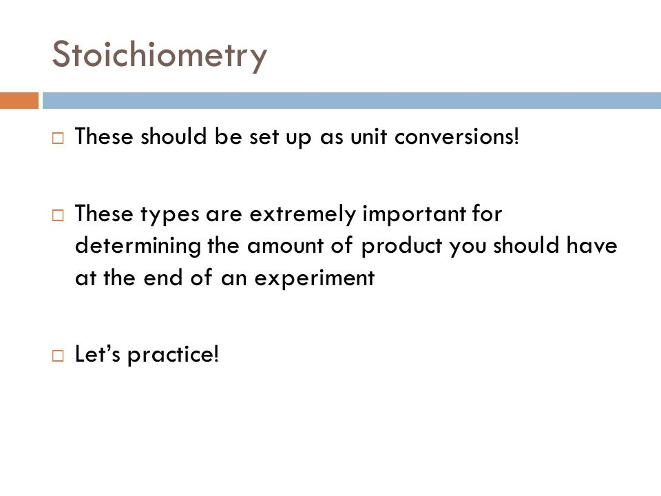 Stoichiometry These should be set up as unit conversions!