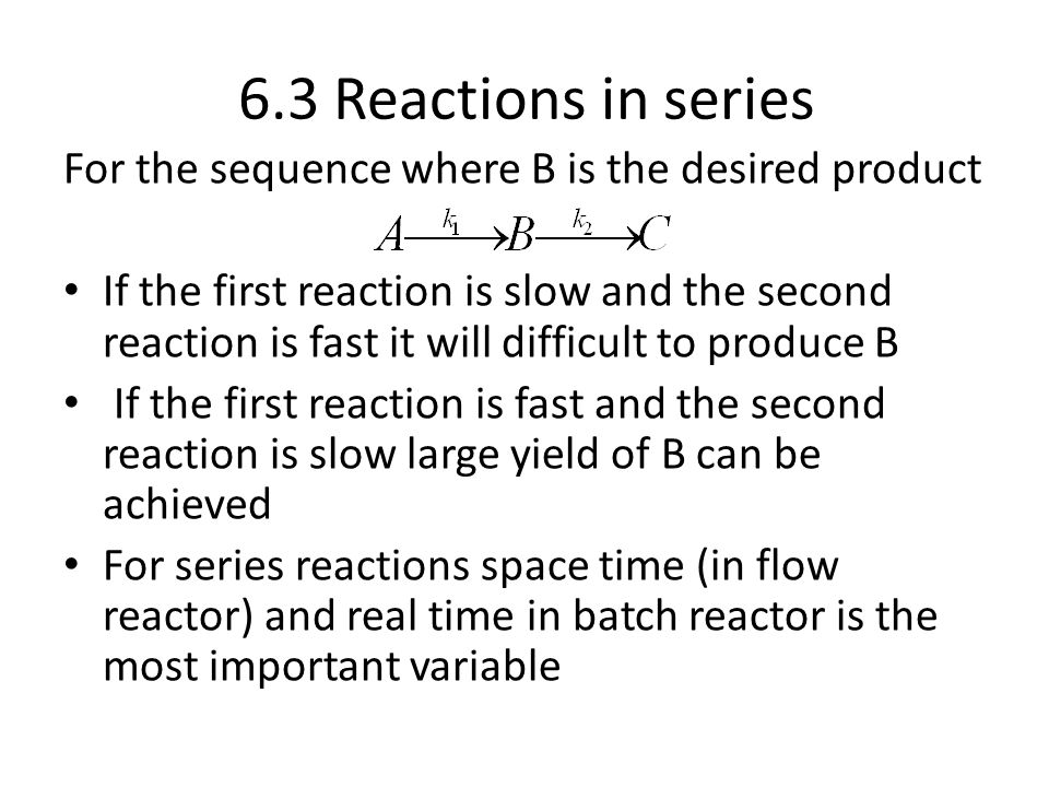 6.3 Reactions in series For the sequence where B is the desired product.