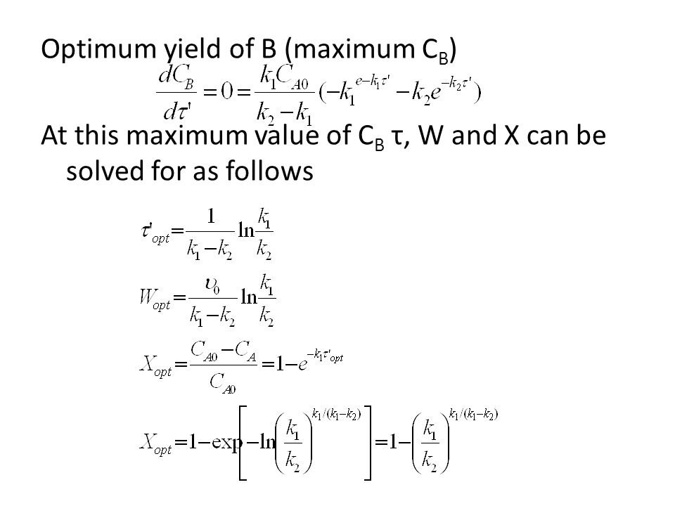 Optimum yield of B (maximum CB) At this maximum value of CB τ, W and X can be solved for as follows