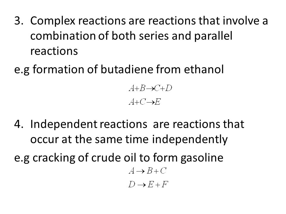 Complex reactions are reactions that involve a combination of both series and parallel reactions