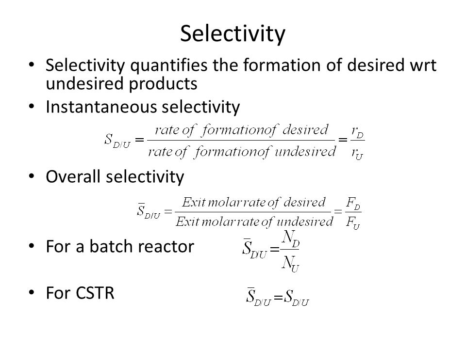 Selectivity Selectivity quantifies the formation of desired wrt undesired products. Instantaneous selectivity.