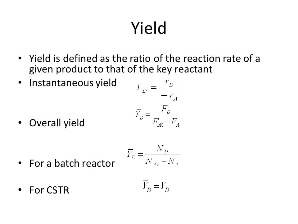 Yield Yield is defined as the ratio of the reaction rate of a given product to that of the key reactant.