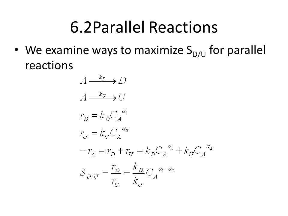 6.2Parallel Reactions We examine ways to maximize SD/U for parallel reactions