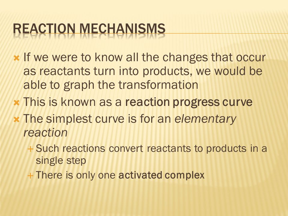 Reaction mechanisms If we were to know all the changes that occur as reactants turn into products, we would be able to graph the transformation.
