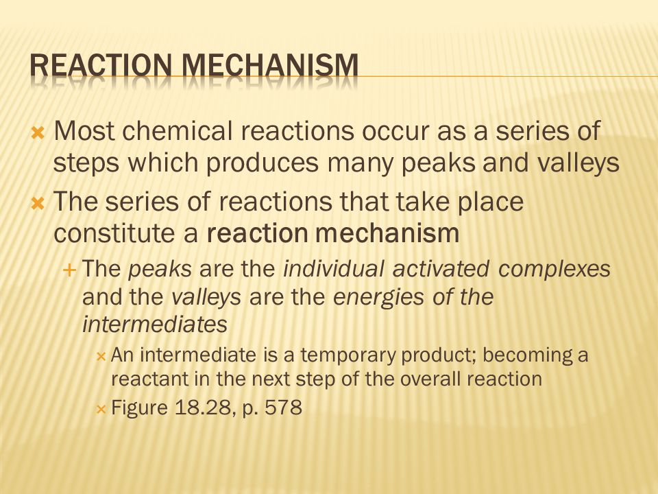 Reaction mechanism Most chemical reactions occur as a series of steps which produces many peaks and valleys.