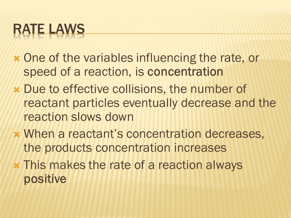 Rate Laws One of the variables influencing the rate, or speed of a reaction, is concentration.