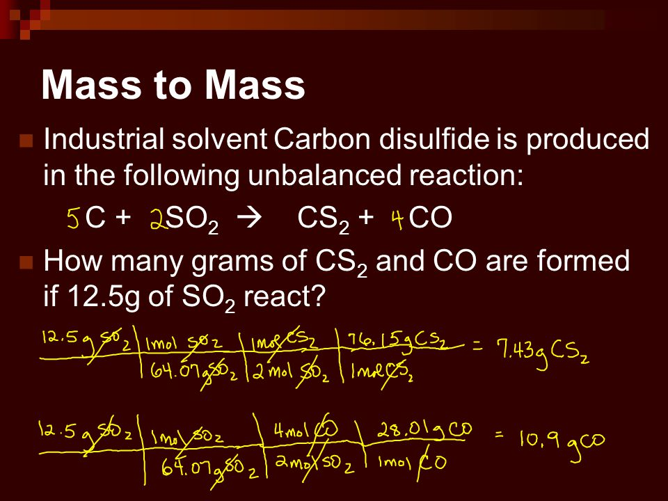 Mass to Mass Industrial solvent Carbon disulfide is produced in the following unbalanced reaction: C + SO2  CS2 + CO.