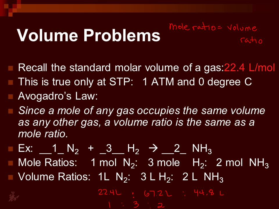 Volume Problems Recall the standard molar volume of a gas:22.4 L/mol