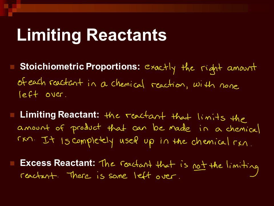 Limiting Reactants Stoichiometric Proportions: Limiting Reactant: