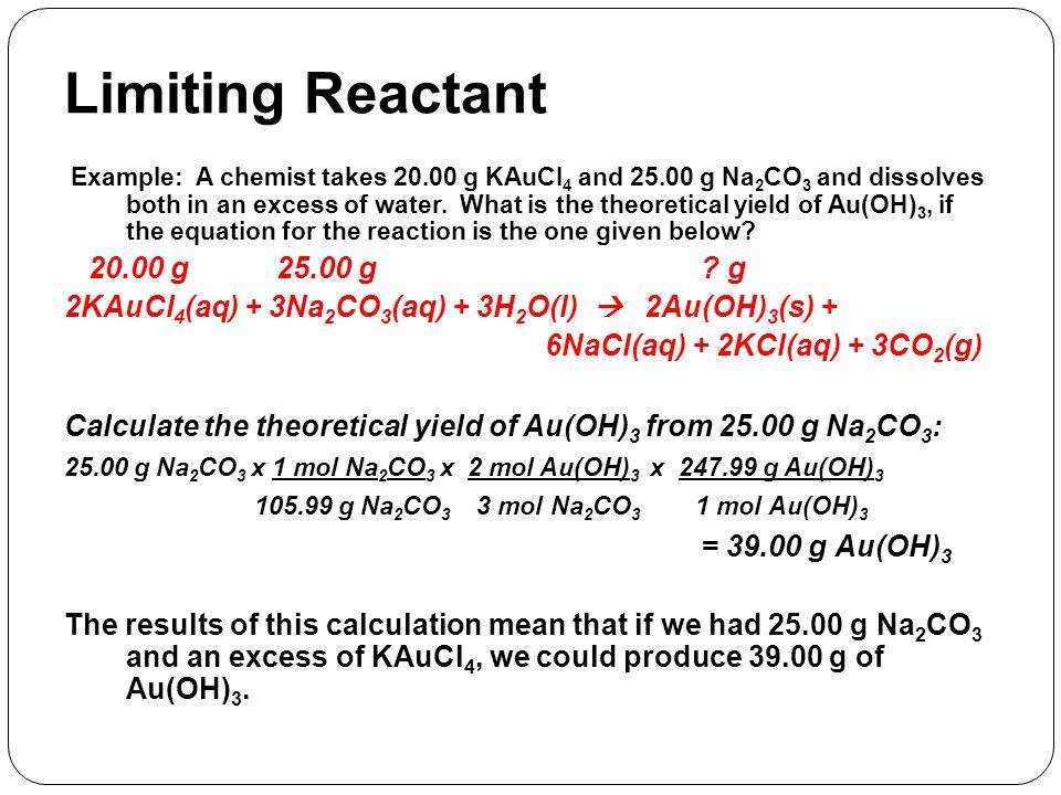 Limiting Reactant = 39.00 g Au(OH)3 20.00 g 25.00 g g