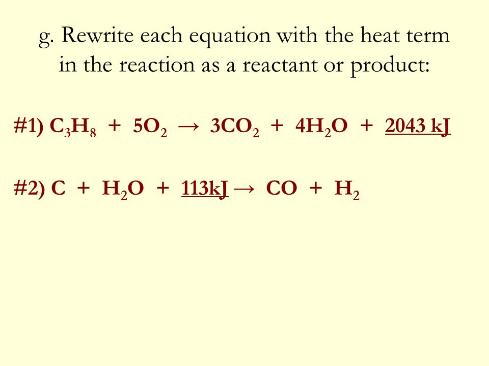 g. Rewrite each equation with the heat term in the reaction as a reactant or product: