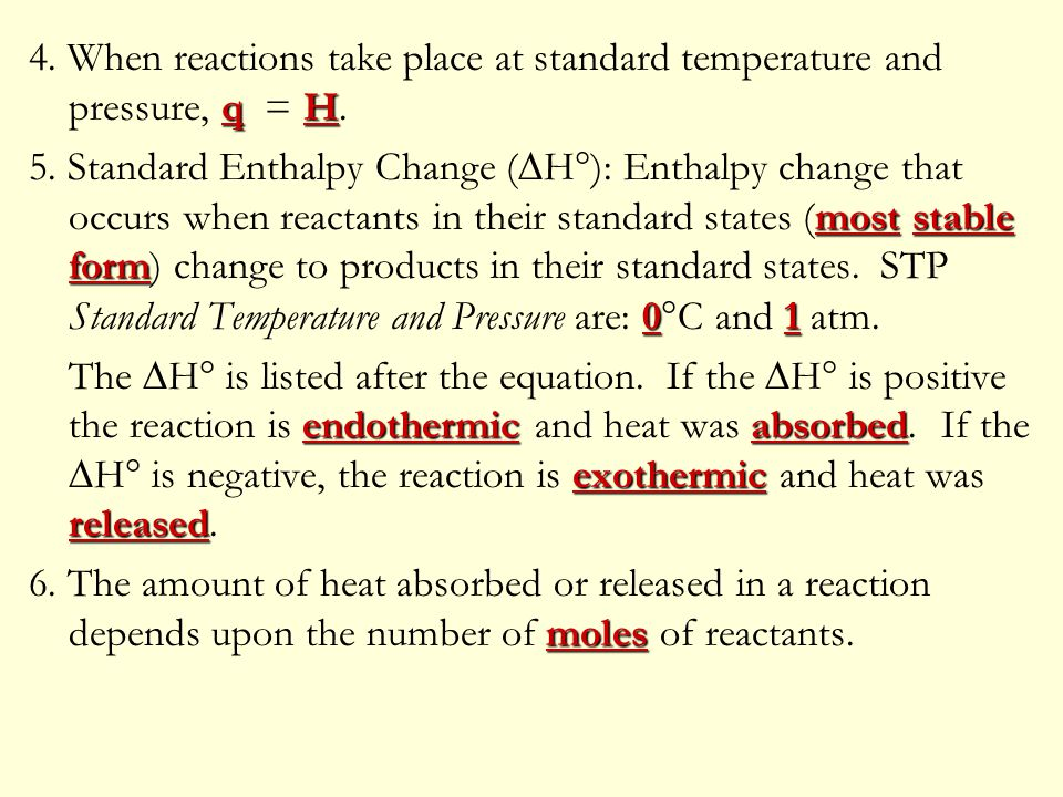4. When reactions take place at standard temperature and pressure, q = H.