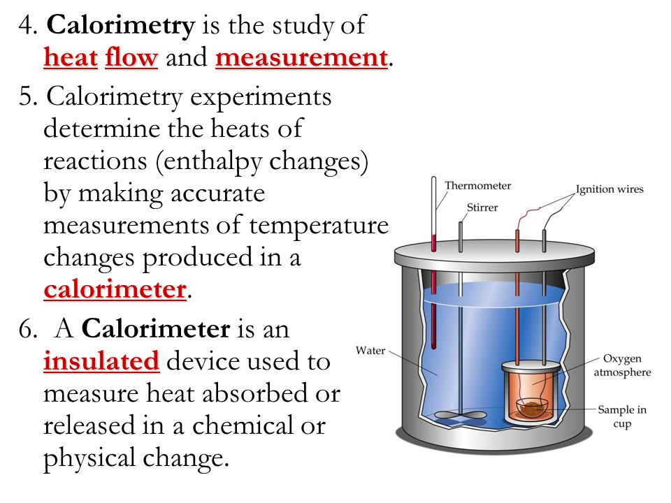 4. Calorimetry is the study of heat flow and measurement.