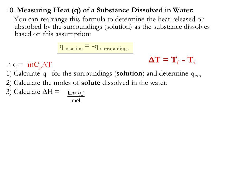 ΔT = Tf - Ti 10. Measuring Heat (q) of a Substance Dissolved in Water: