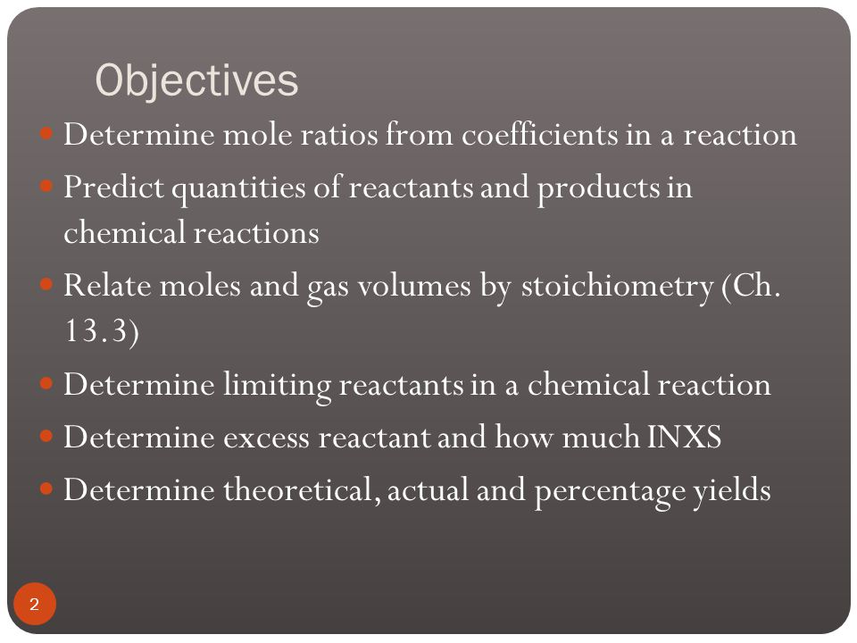 Objectives Determine mole ratios from coefficients in a reaction