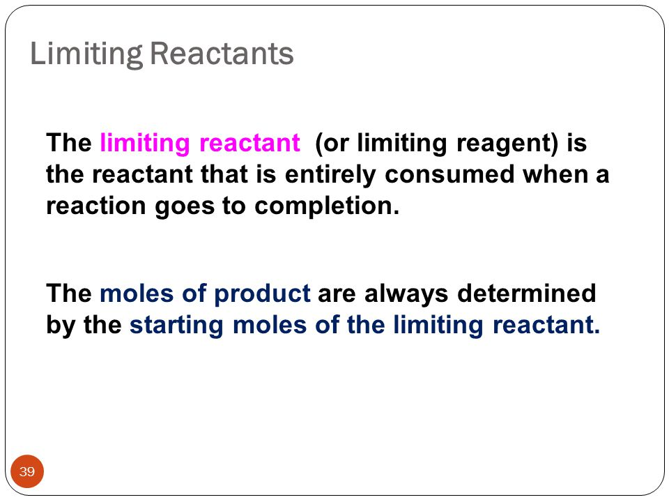 Limiting Reactants The limiting reactant (or limiting reagent) is the reactant that is entirely consumed when a reaction goes to completion.