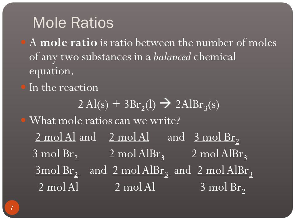 Mole Ratios A mole ratio is ratio between the number of moles of any two substances in a balanced chemical equation.