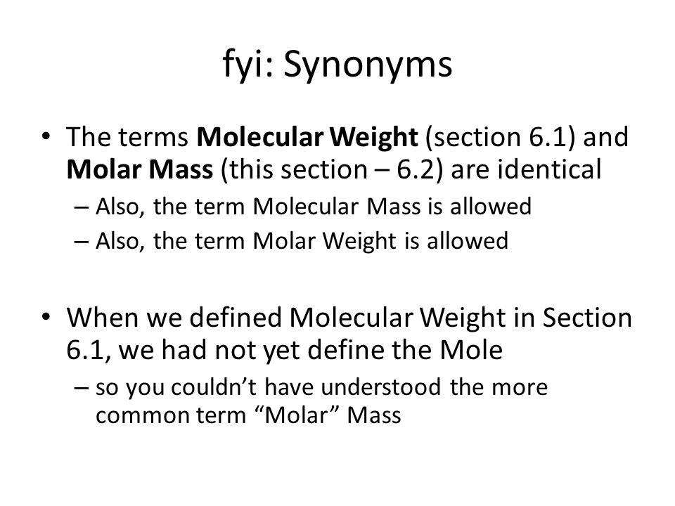 fyi: Synonyms The terms Molecular Weight (section 6.1) and Molar Mass (this section – 6.2) are identical.