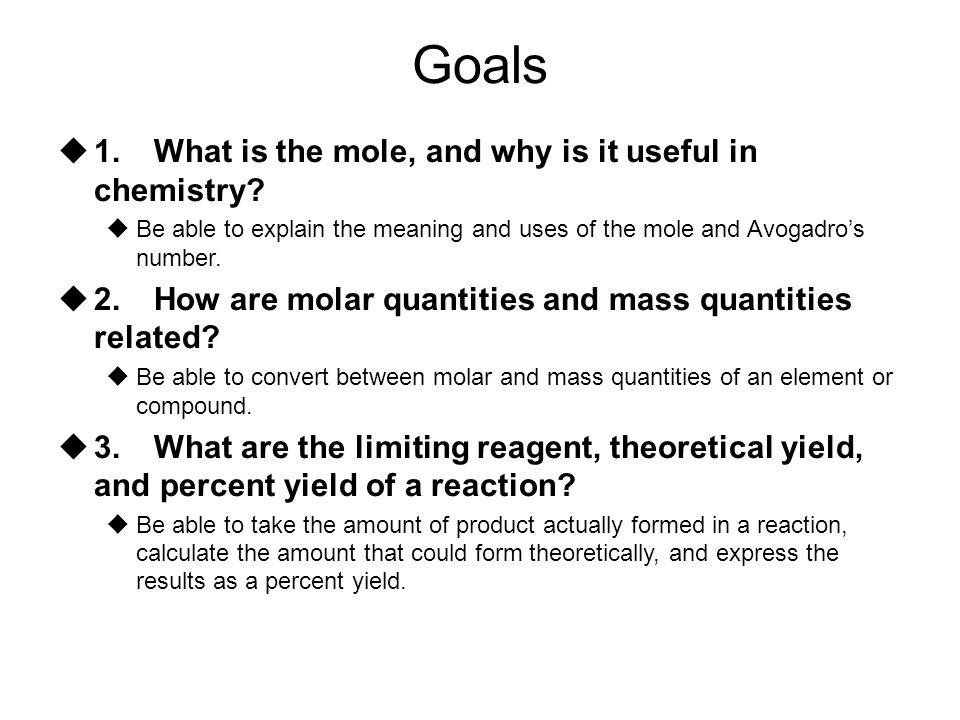 Goals 1. What is the mole, and why is it useful in chemistry
