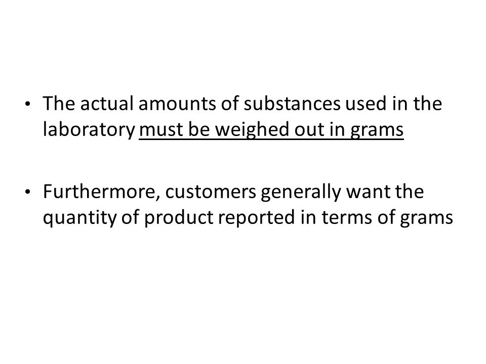 The actual amounts of substances used in the laboratory must be weighed out in grams