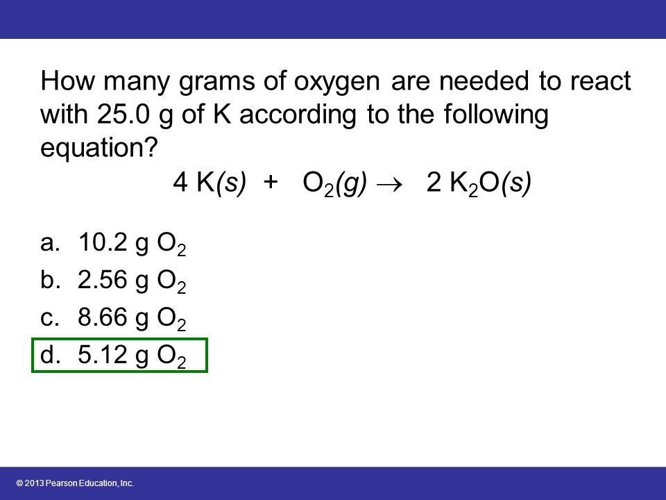 How many grams of oxygen are needed to react with 25