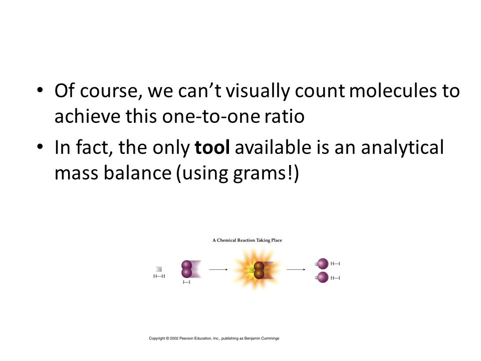 Of course, we can't visually count molecules to achieve this one-to-one ratio