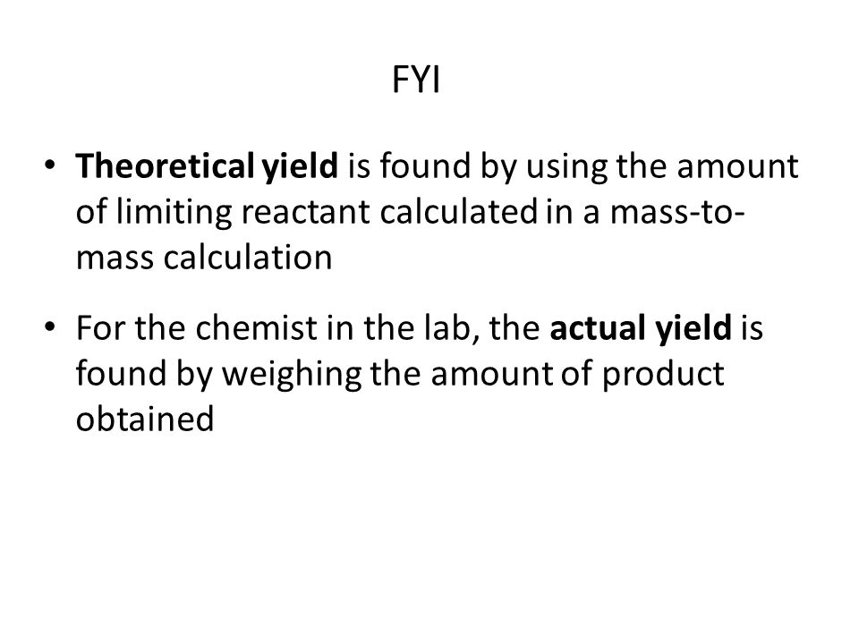 FYI Theoretical yield is found by using the amount of limiting reactant calculated in a mass-to-mass calculation.