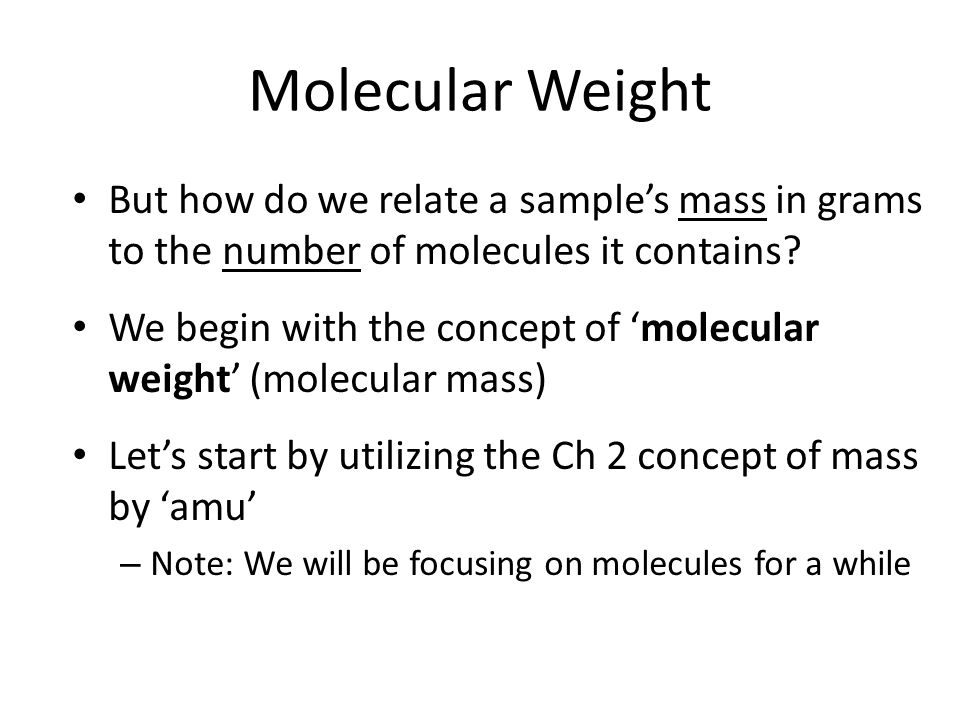 Molecular Weight But how do we relate a sample's mass in grams to the number of molecules it contains