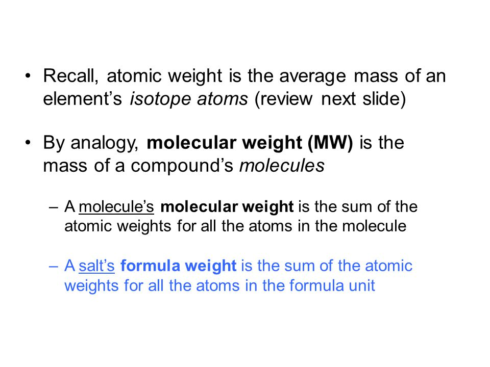 Recall, atomic weight is the average mass of an element's isotope atoms (review next slide)