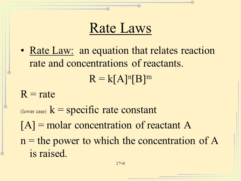 Rate Laws Rate Law: an equation that relates reaction rate and concentrations of reactants. R = kAnBm.