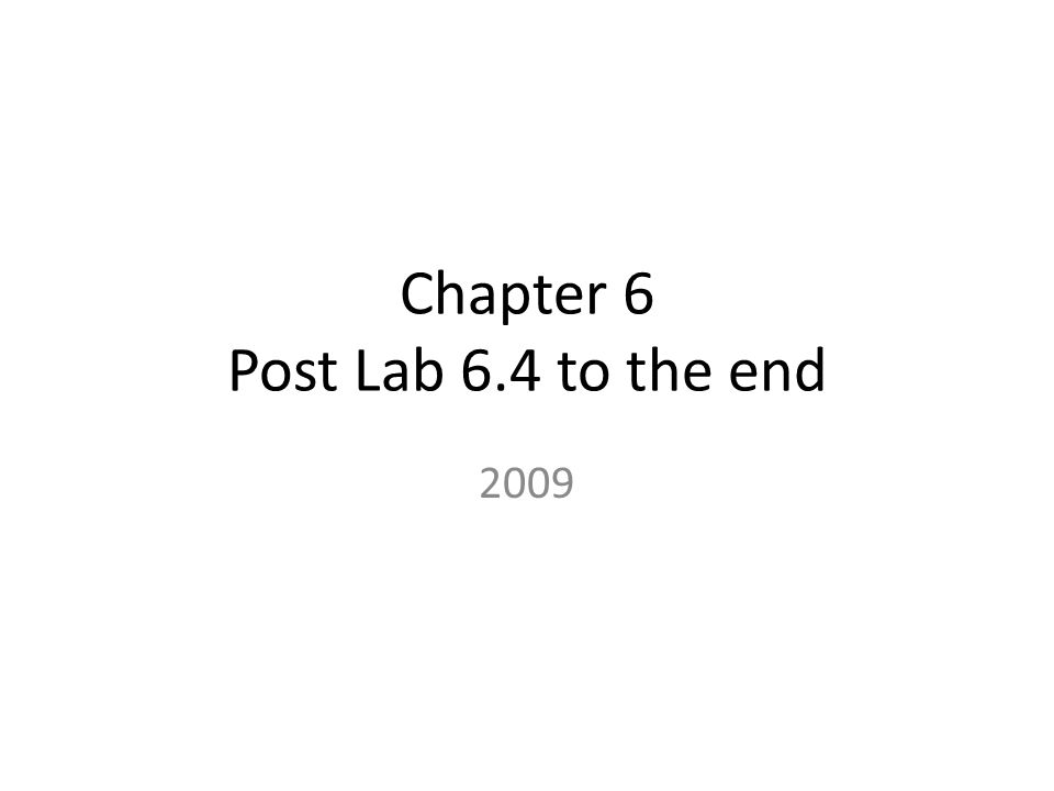 Chapter 6 Post Lab 6.4 to the end