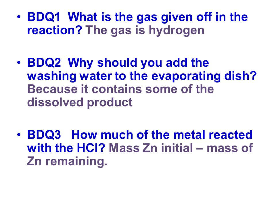 BDQ1 What is the gas given off in the reaction The gas is hydrogen