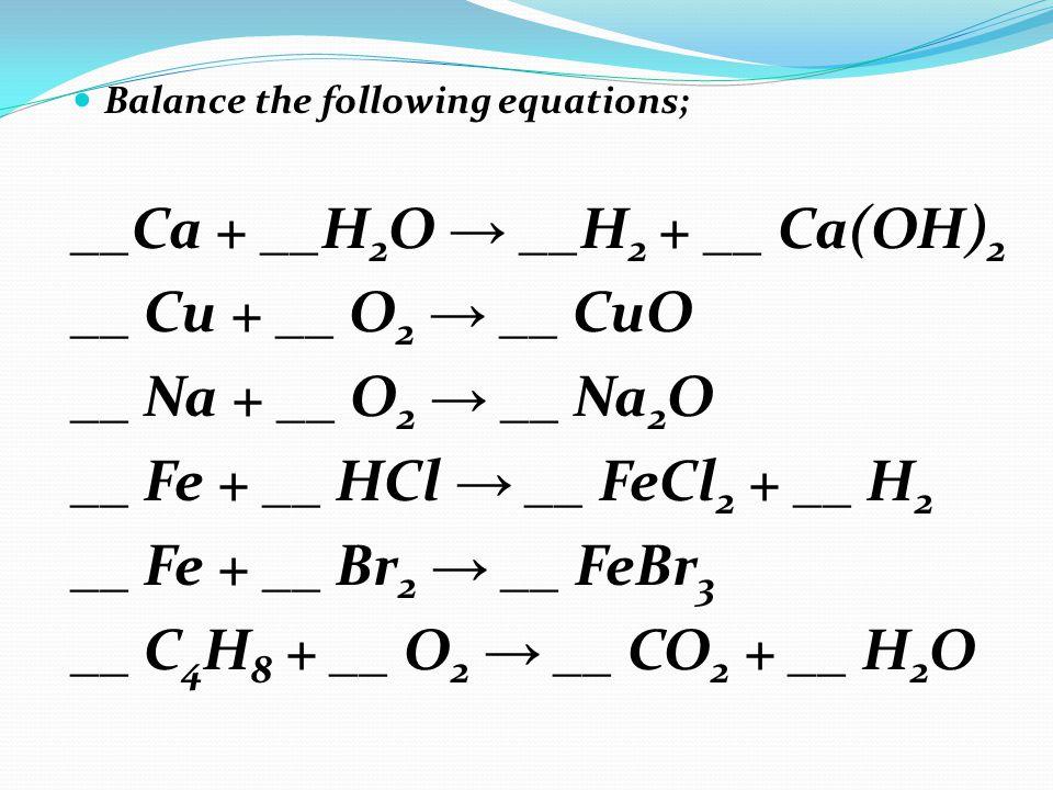 __Ca + __H2O → __H2 + __ Ca(OH)2 __ Cu + __ O2 → __ CuO