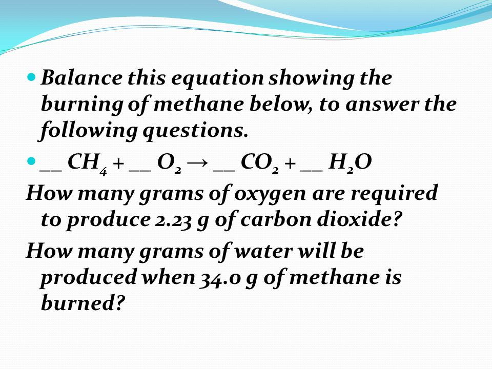 Balance this equation showing the burning of methane below, to answer the following questions.