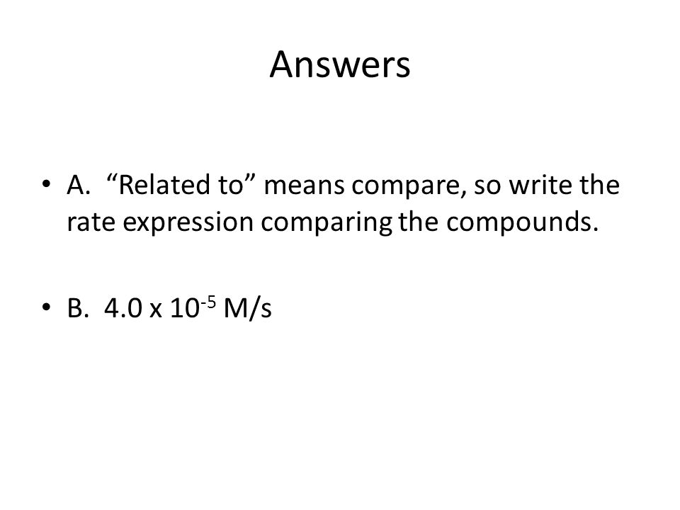 Answers A. Related to means compare, so write the rate expression comparing the compounds.
