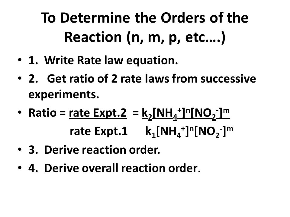 To Determine the Orders of the Reaction (n, m, p, etc….)