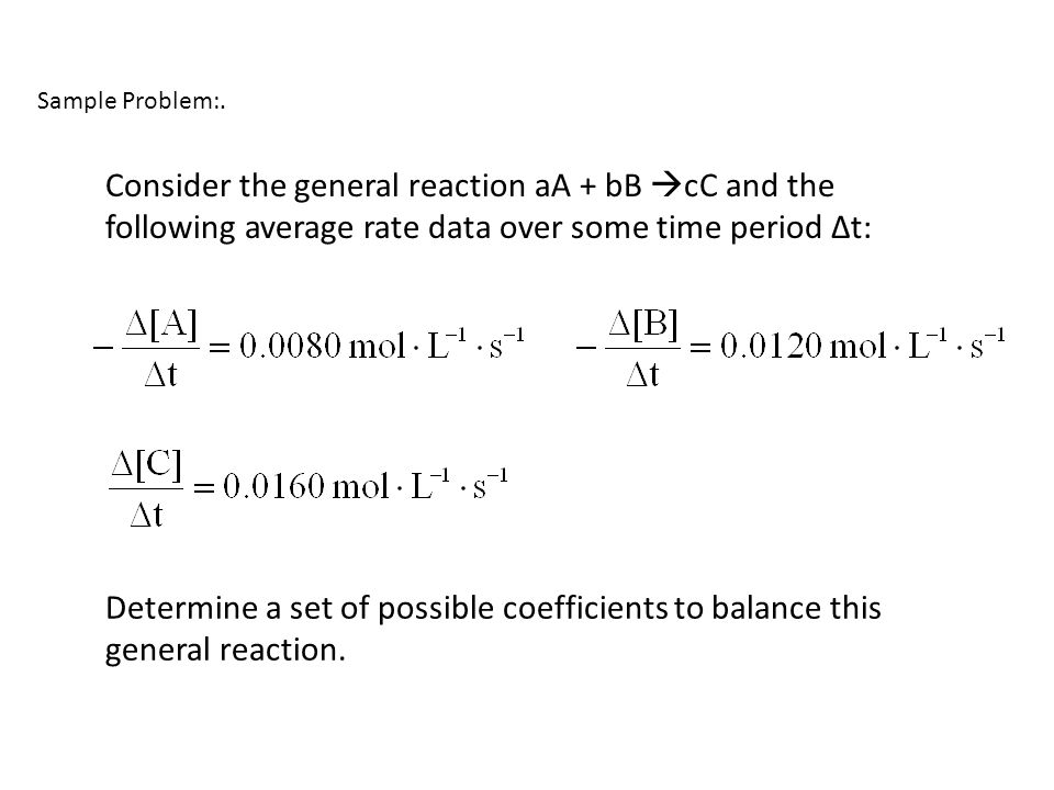 Consider the general reaction aA + bB cC and the