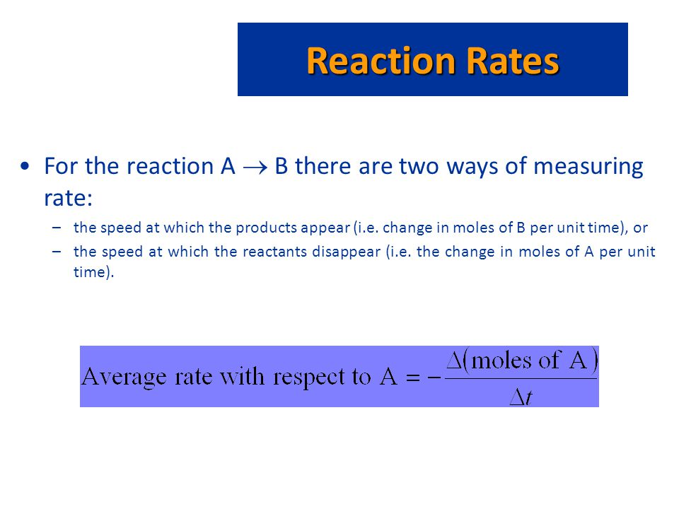 Reaction Rates For the reaction A  B there are two ways of measuring rate: