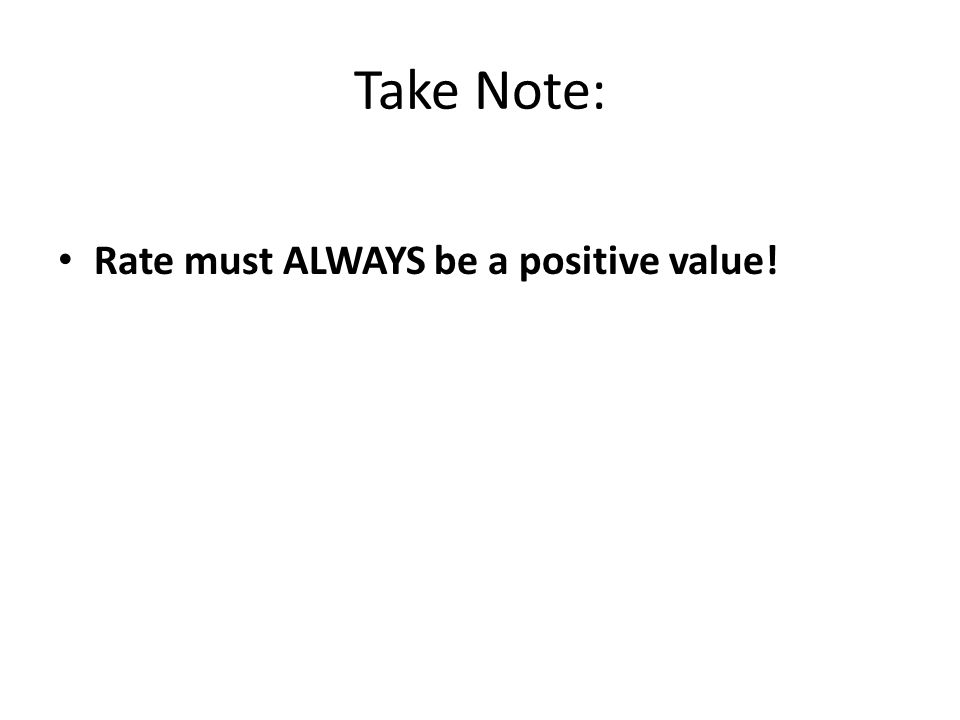 Take Note: Rate must ALWAYS be a positive value!